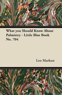 What you Should Know About Palmistry - Little Blue Book No. 704