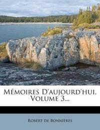 Memoires D'Aujourd'hui, Volume 3...