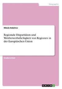 Regionale Disparitäten und Wettbewerbsfächigkeit von Regionen in der Europäischen Union