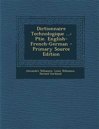 Dictionnaire Technologique ...: Ptie. English-French-German