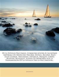 de La Syphilis Vaccinale, Communications A L'Academie Imperiale de Medecine Par MM. Depaul, Ricord, Blot, Jules Guerin, Trousseau, Devergie, Briquet,