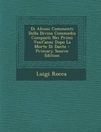 Di Alcuni Commenti Della Divina Commedia Composti Nei Primi Vent'anni Dopo La Morte Di Dante - Primary Source Edition