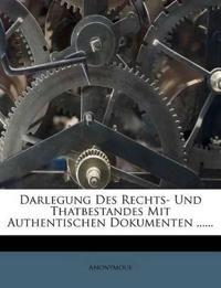 Darlegung Des Rechts- Und Thatbestandes Mit Authentischen Dokumenten ......