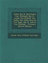 Leben Des H. Bonifazius Von Wilibald: Der H. Leoba Von Rudolf Von Fulda, Des Abtes Sturmi Von Eigil, Des H. Lebvin Von Hucbald - Primary Source Editio