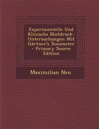 Experimentelle Und Klinische Blutdruck-Untersuchungen Mit Gartner's Tonometer - Primary Source Edition