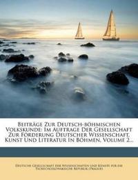Beiträge Zur Deutsch-böhmischen Volkskunde: Im Auftrage Der Gesellschaft Zur Förderung Deutscher Wissenschaft, Kunst Und Literatur In Böhmen, Volume 2