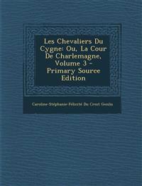 Les Chevaliers Du Cygne: Ou, La Cour De Charlemagne, Volume 3