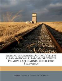 Animadversionum Ad Iac. Velleri Grammaticam Graecam Specimen Primum (-speciminis Tertii Pars Secunda).