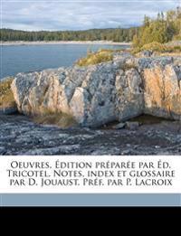 Oeuvres. Édition préparée par Éd. Tricotel. Notes, index et glossaire par D. Jouaust. Préf. par P. Lacroix Volume 2