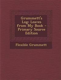 Grummett's Log: Leaves from My Book