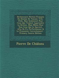 Dictionnaire Breton-Francois Du Diocese de Vannes: Tres-Utile, Non Seulement Pour Ceux Qui Veulent Apprendre Le Breton, Mais Meme Pour Tous Ceux Qui L