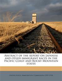Abstract of the report on Japanese and other immigrant races in the Pacific Coast and Rocky Mountain states