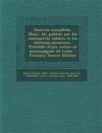 Oeuvres complètes. Nouv. éd. publiée sur les manuscrits inédits et les éditions anciennes. Précédée d'une notice et accompagnée de notes