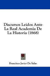 Discursos Leidos Ante La Real Academia De La Historia (1868)
