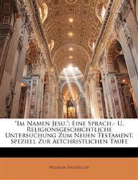"""""""Im Namen Jesu."""": Eine Sprach.- U. Religionsgeschichtliche Untersuchung Zum Neuen Testament, Speziell Zur Altchristlichen Taufe"""