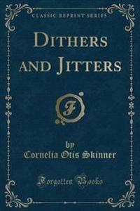Dithers and Jitters (Classic Reprint)