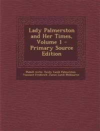 Lady Palmerston and Her Times, Volume 1 - Primary Source Edition