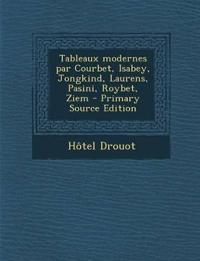 Tableaux Modernes Par Courbet, Isabey, Jongkind, Laurens, Pasini, Roybet, Ziem - Primary Source Edition