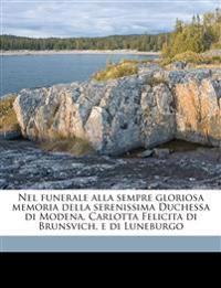 Nel funerale alla sempre gloriosa memoria della serenissima Duchessa di Modena, Carlotta Felicita di Brunsvich, e di Luneburgo