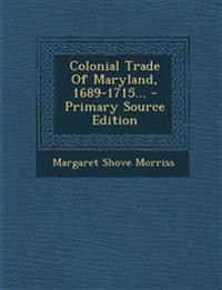 Colonial Trade Of Maryland, 1689-1715...