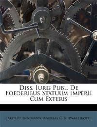 Diss. Iuris Publ. De Foederibus Statuum Imperii Cum Exteris