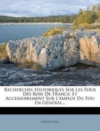 Recherches Historiques Sur Les Foux Des Rois De France: Et Accessoirement Sur L'emploi Du Fou En Général...