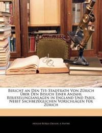 Bericht an Den Tit: Stadtrath von Zürich über den Besuch einer Anzahl Berieselungsanlagen in England und Paris, nebst sachbezüglichen Vorschlägen für