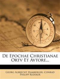 De Epochae Christianae Ortv Et Avtore...