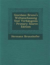 Giordano Bruno's Weltanschauung Und Verhängniss