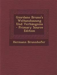 Giordano Bruno's Weltanshauung Und Verhangniss