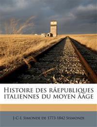 Histoire des râepubliques italiennes du moyen ãage Volume v.16