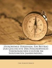 Hieronymus Hirnhaim. Ein Beitrag Zur Geschichte Der Philosophisch- Theologischen Culture Im Siebzehnten Jahrhundert...