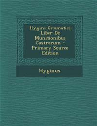 Hygini Gromatici Liber de Munitionibus Castrorum - Primary Source Edition