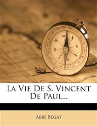 La Vie de S. Vincent de Paul...