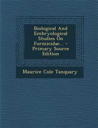 Biological And Embryological Studies On Formicidae... - Primary Source Edition