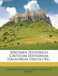 Specimen Historico Criticum Editionum Italicarum Saeculi Xv...