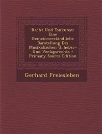 Recht Und Tonkunst: Eine Gemeinverständliche Darstellung Des Musikalischen Urheber- Und Verlagsrechts - Primary Source Edition