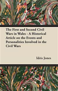 The First and Second Civil Wars in Wales - A Historical Article on the Events and Personalities Involved in the Civil Wars