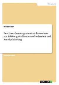 Beschwerdemanagement als Instrument zur Stärkung der Kundenzufriedenheit und Kundenbindung