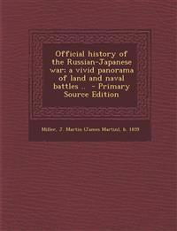 Official history of the Russian-Japanese war; a vivid panorama of land and naval battles ..  - Primary Source Edition