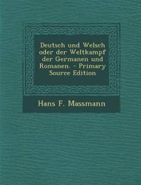Deutsch und Welsch oder der Weltkampf der Germanen und Romanen.