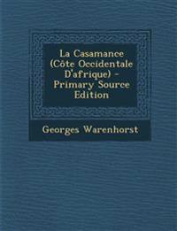 La Casamance (Cote Occidentale D'Afrique) - Primary Source Edition