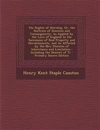 The Rights of Heirship, Or, the Doctrine of Descents and Consanguinity: As Applied by the Laws of England to the Succession of Real Property and Hered