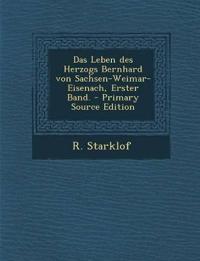 Das Leben des Herzogs Bernhard von Sachsen-Weimar-Eisenach, Erster Band.