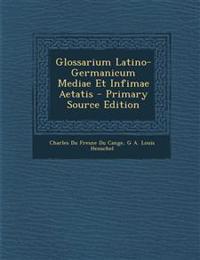 Glossarium Latino-Germanicum Mediae Et Infimae Aetatis