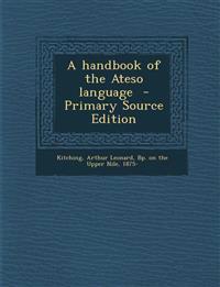 A handbook of the Ateso language  - Primary Source Edition