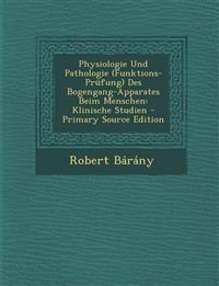 Physiologie Und Pathologie (Funktions-Prüfung) Des Bogengang-Apparates Beim Menschen: Klinische Studien - Primary Source Edition