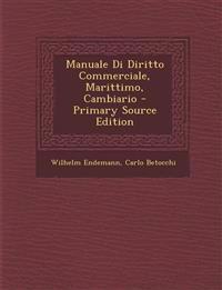 Manuale Di Diritto Commerciale, Marittimo, Cambiario - Primary Source Edition