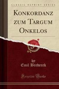 Konkordanz zum Targum Onkelos (Classic Reprint)