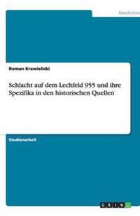 Schlacht Auf Dem Lechfeld 955 Und Ihre Spezifika in Den Historischen Quellen